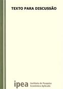 """Capa da publicação, onde vê-se o nome da séria """"Texto para Discussão"""" e a logomarca do IPEA no rodapé da capa."""