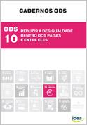 Cadernos ODS - ODS 10 - Reduzir a Desigualdade Dentro dos Países e Entre Eles