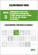 Cadernos ODS - ODS 3: Assegurar uma Vida Saudável e Promover o Bem-Estar para Todas e Todos, em Todas as Idades