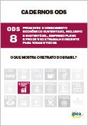 Cadernos ODS - ODS 8 - Promover o crescimento econômico sustentado, inclusivo e sustentável, emprego pleno e produtivo, e trabalho decente para todas e todos